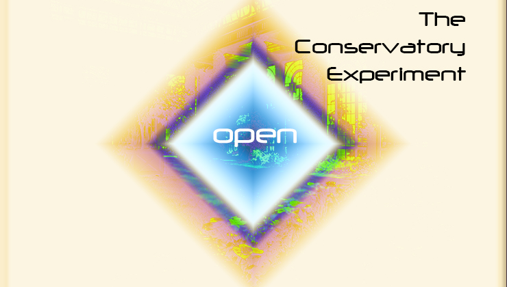 Open - The Conservatory Experiment